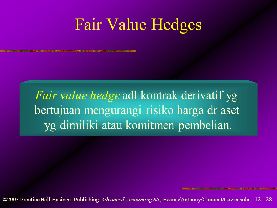 Fair Value Hedges Fair value hedge adl kontrak derivatif yg