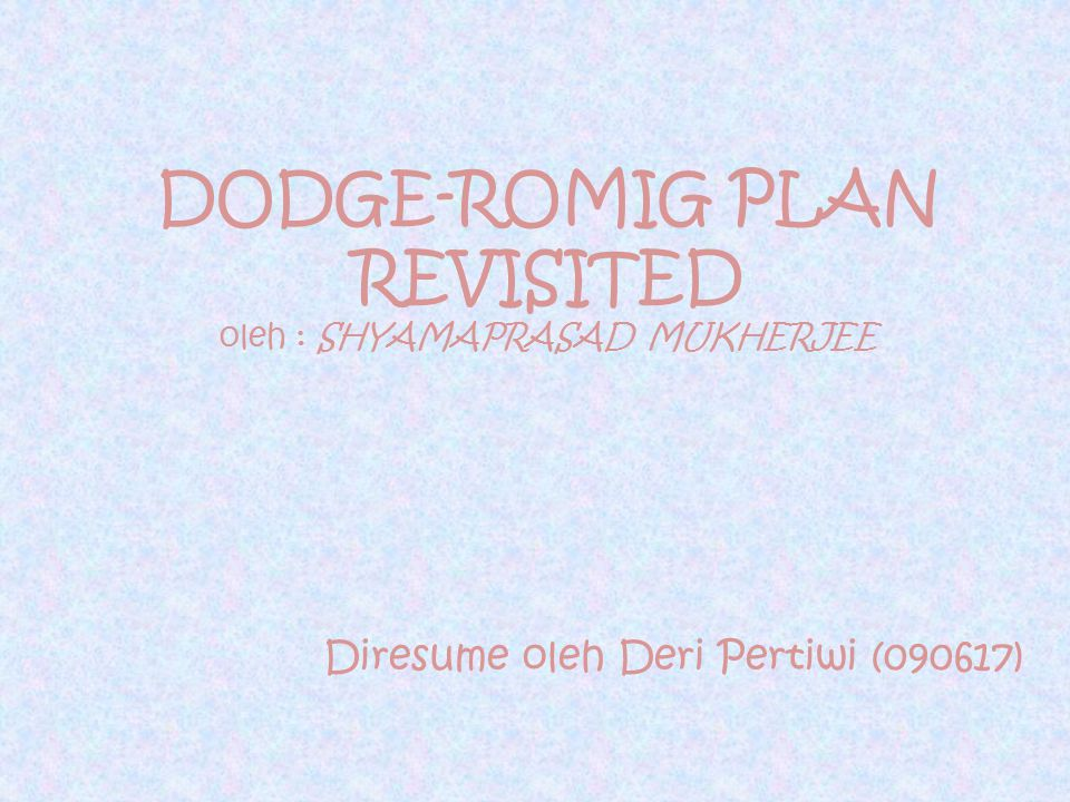 DODGE-ROMIG PLAN REVISITED oleh : SHYAMAPRASAD MUKHERJEE