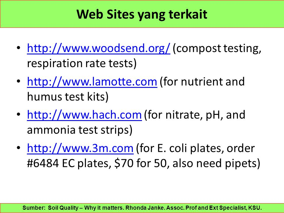 Web Sites yang terkait http://www.woodsend.org/ (compost testing, respiration rate tests) http://www.lamotte.com (for nutrient and humus test kits)