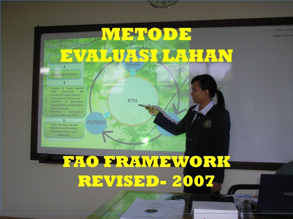 METODE EVALUASI LAHAN FAO FRAMEWORK REVISED- 2007