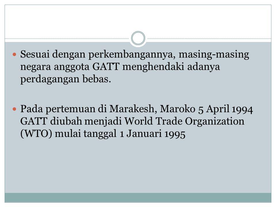 Sesuai dengan perkembangannya, masing-masing negara anggota GATT menghendaki adanya perdagangan bebas.