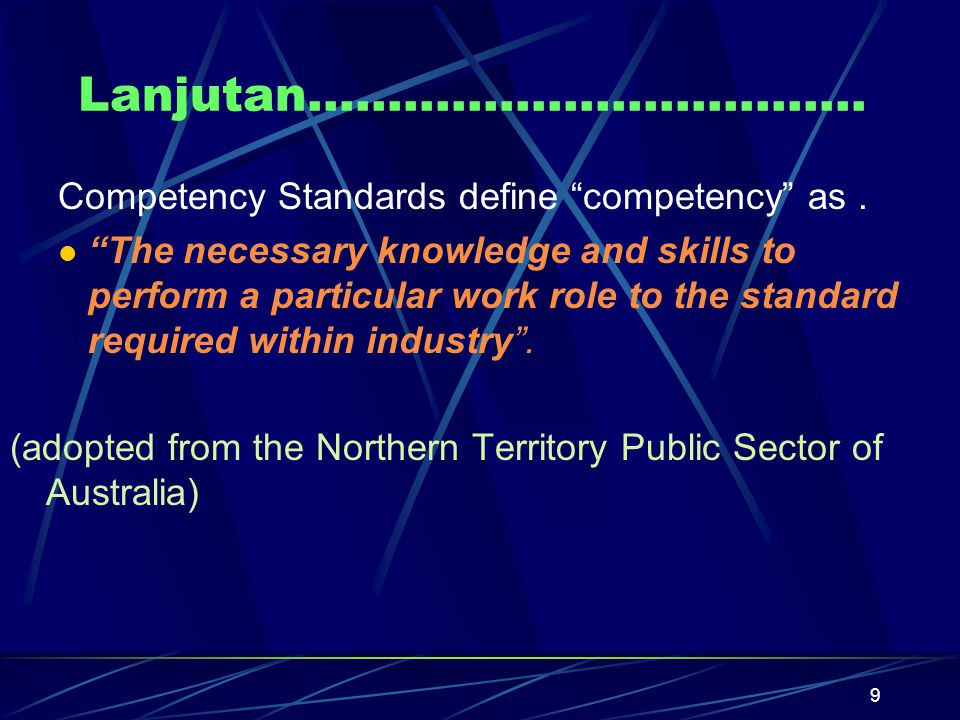Lanjutan…………………………….. Competency Standards define competency as .
