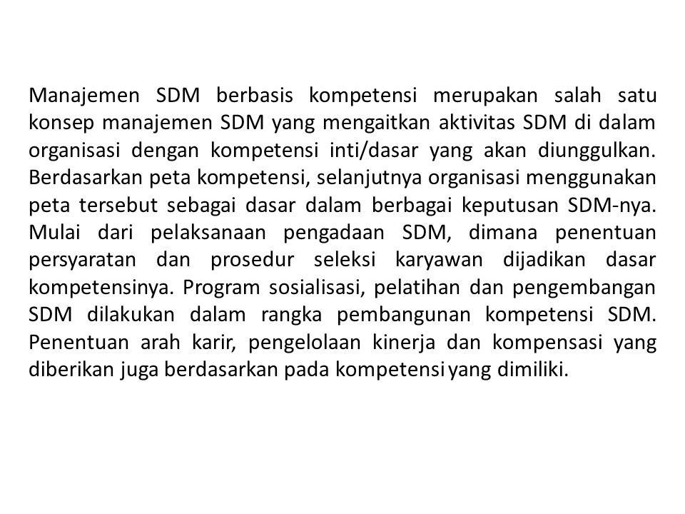 Manajemen SDM berbasis kompetensi merupakan salah satu konsep manajemen SDM yang mengaitkan aktivitas SDM di dalam organisasi dengan kompetensi inti/dasar yang akan diunggulkan.
