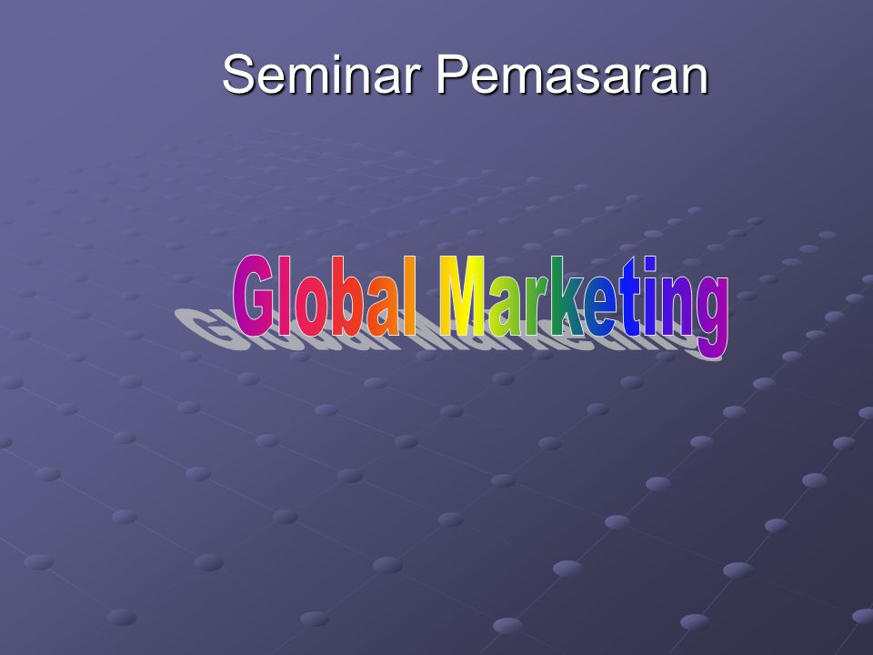 Seminar Pemasaran Global Marketing