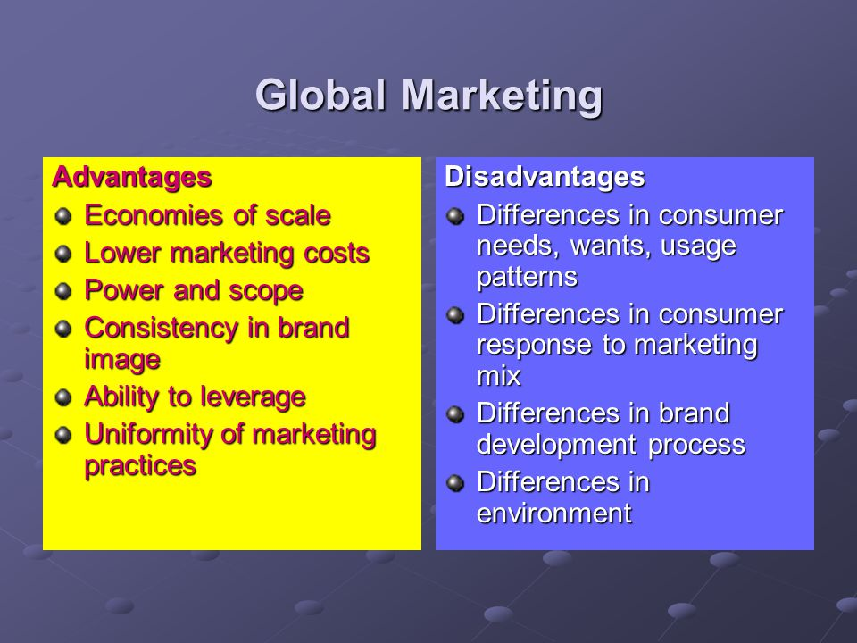 Global Marketing Advantages Economies of scale Lower marketing costs