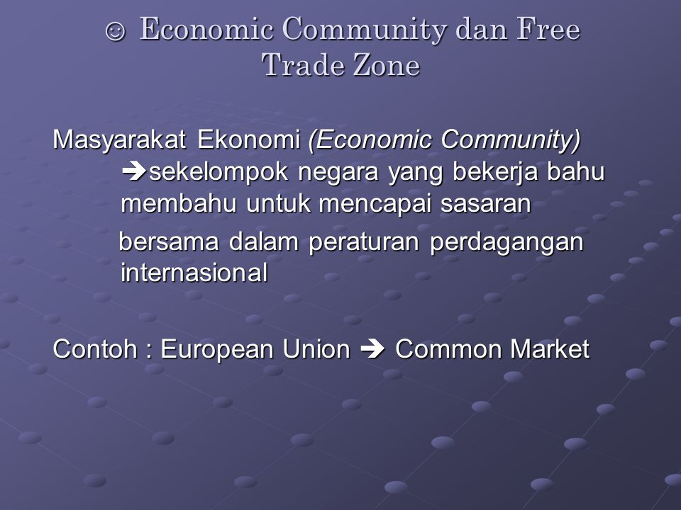 ☺ Economic Community dan Free Trade Zone
