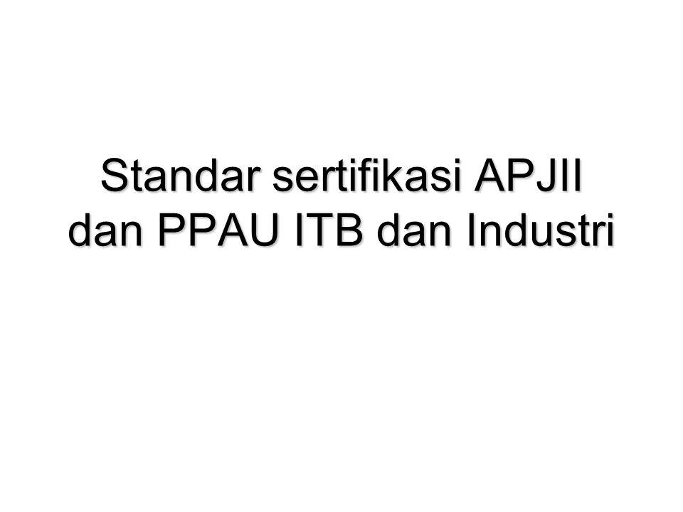 Standar sertifikasi APJII dan PPAU ITB dan Industri