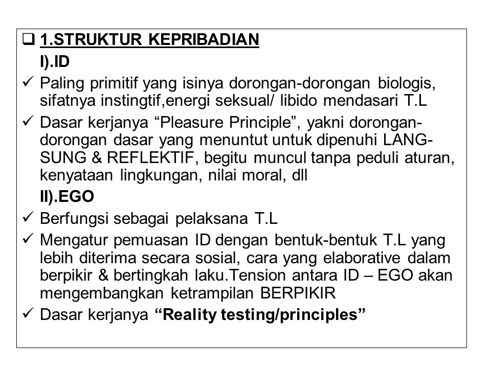 1.STRUKTUR KEPRIBADIAN I).ID. Paling primitif yang isinya dorongan-dorongan biologis, sifatnya instingtif,energi seksual/ libido mendasari T.L.