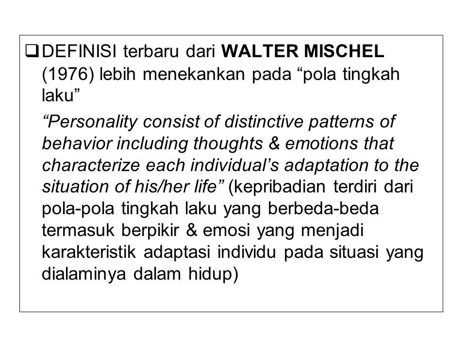 DEFINISI terbaru dari WALTER MISCHEL (1976) lebih menekankan pada pola tingkah laku