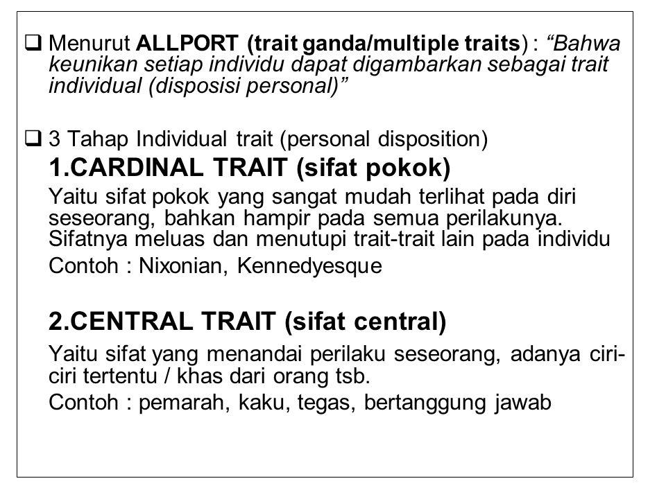 Menurut ALLPORT (trait ganda/multiple traits) : Bahwa keunikan setiap individu dapat digambarkan sebagai trait individual (disposisi personal)