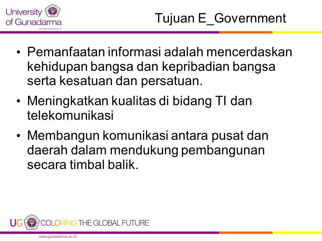 Tujuan E_Government Pemanfaatan informasi adalah mencerdaskan kehidupan bangsa dan kepribadian bangsa serta kesatuan dan persatuan.