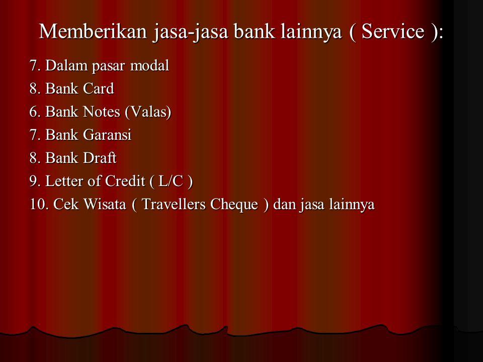 Memberikan jasa-jasa bank lainnya ( Service ):
