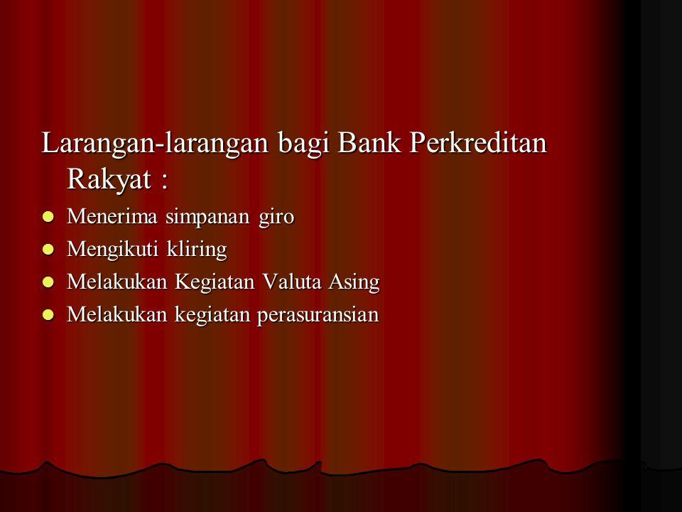 Larangan-larangan bagi Bank Perkreditan Rakyat :