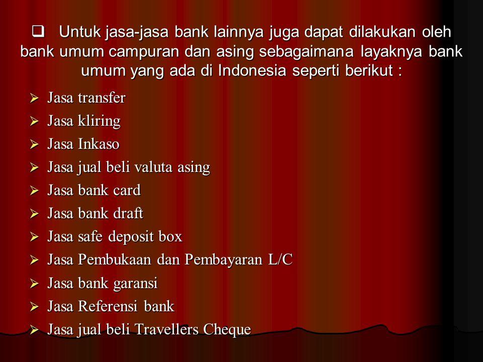 Untuk jasa-jasa bank lainnya juga dapat dilakukan oleh bank umum campuran dan asing sebagaimana layaknya bank umum yang ada di Indonesia seperti berikut :