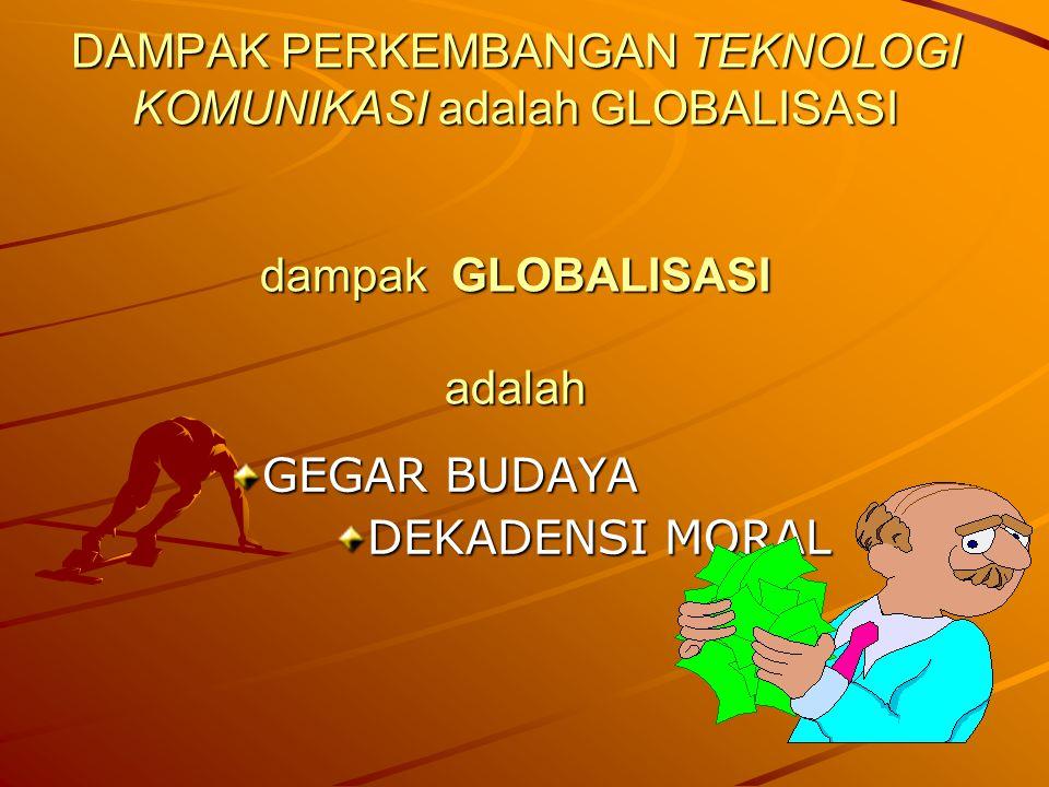 DAMPAK PERKEMBANGAN TEKNOLOGI KOMUNIKASI adalah GLOBALISASI dampak GLOBALISASI adalah