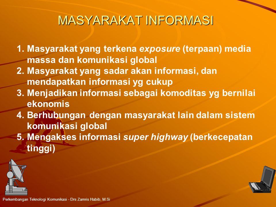 MASYARAKAT INFORMASI Masyarakat yang terkena exposure (terpaan) media massa dan komunikasi global.