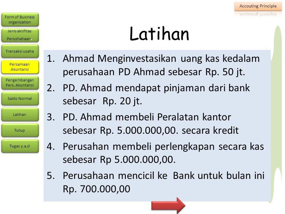 Latihan Ahmad Menginvestasikan uang kas kedalam perusahaan PD Ahmad sebesar Rp. 50 jt. PD. Ahmad mendapat pinjaman dari bank sebesar Rp. 20 jt.
