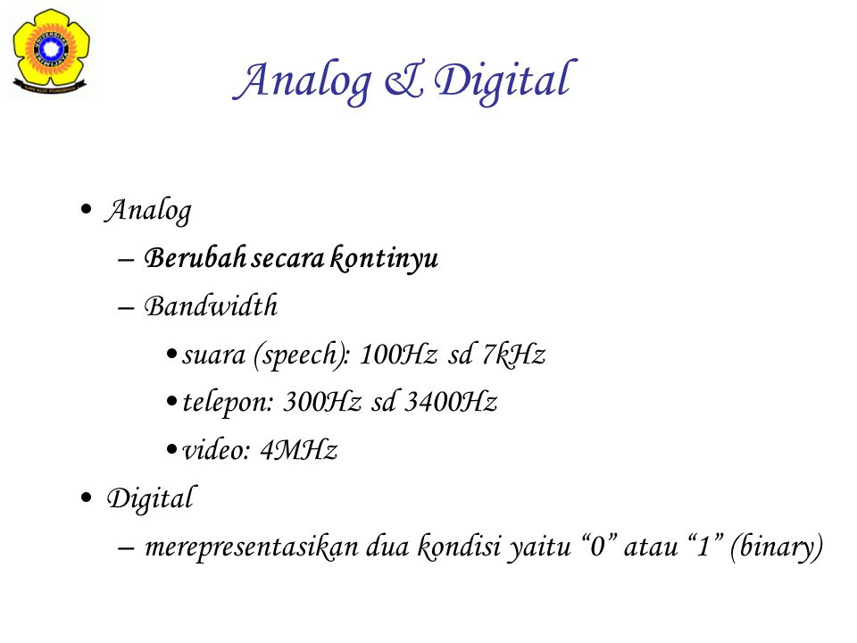 Analog & Digital Analog Berubah secara kontinyu Bandwidth