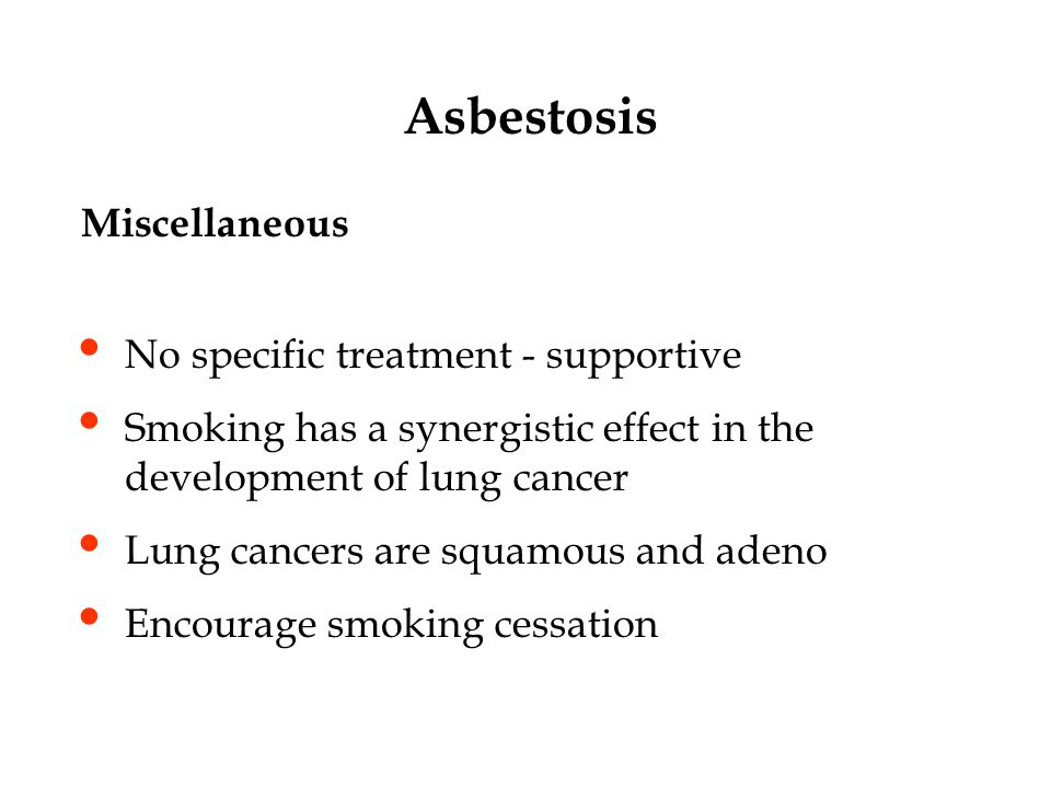 Asbestosis Miscellaneous No specific treatment - supportive