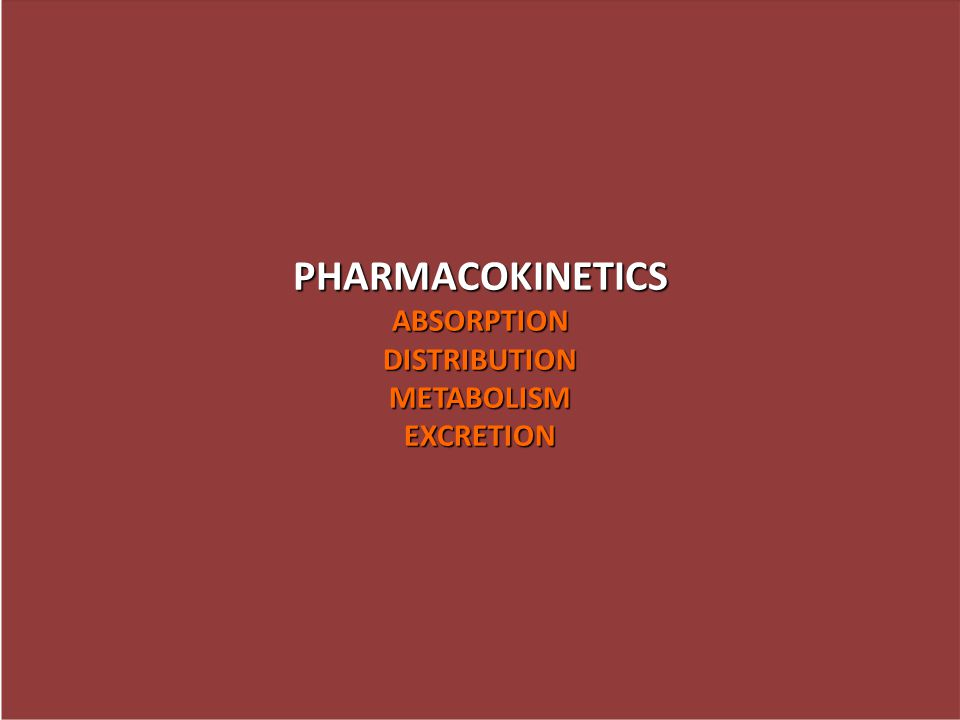PHARMACOKINETICS ABSORPTION DISTRIBUTION METABOLISM EXCRETION