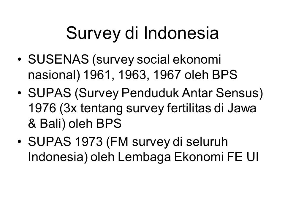 Survey di Indonesia SUSENAS (survey social ekonomi nasional) 1961, 1963, 1967 oleh BPS.