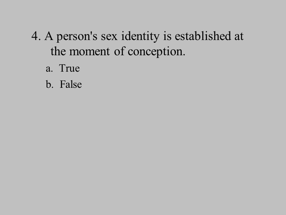 4. A person s sex identity is established at the moment of conception.