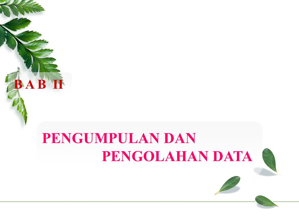 B A B II PENGUMPULAN DAN PENGOLAHAN DATA