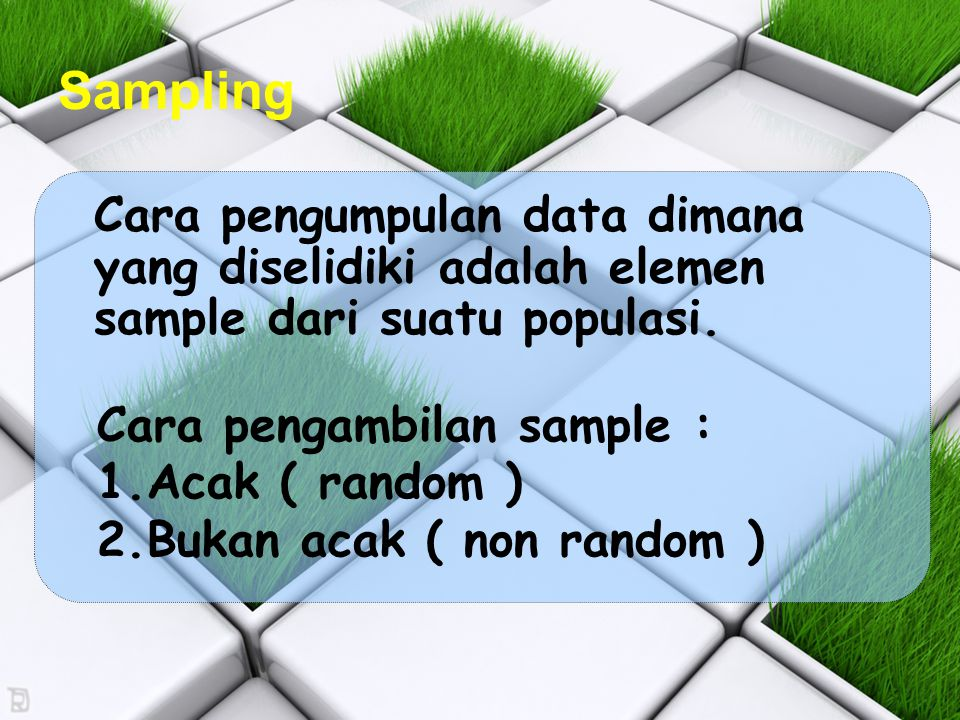Sampling Cara pengambilan sample : Acak ( random )