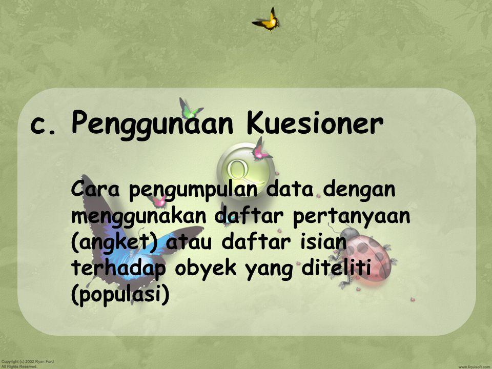 c. Penggunaan Kuesioner