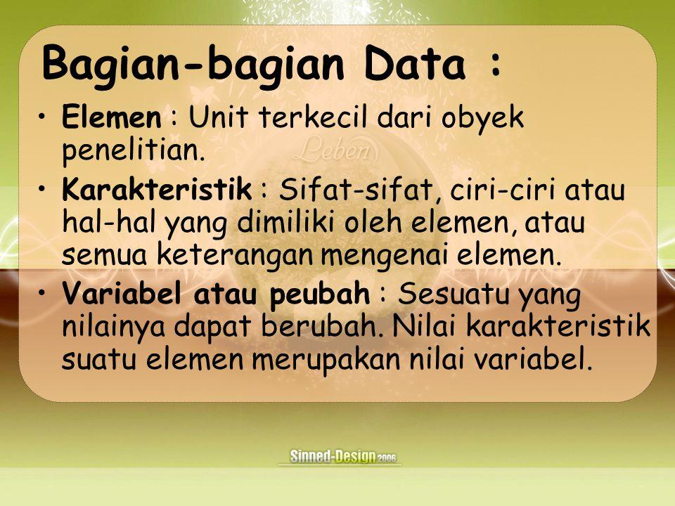 Bagian-bagian Data : Elemen : Unit terkecil dari obyek penelitian.