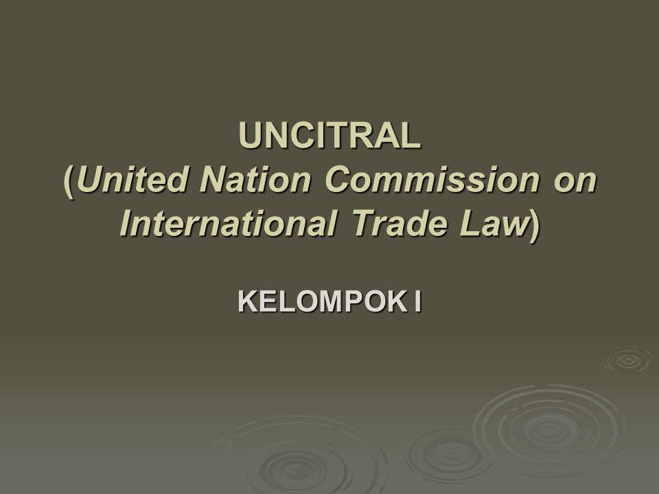 UNCITRAL (United Nation Commission on International Trade Law)