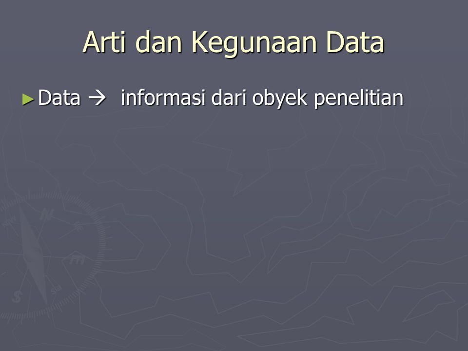 Arti dan Kegunaan Data Data  informasi dari obyek penelitian