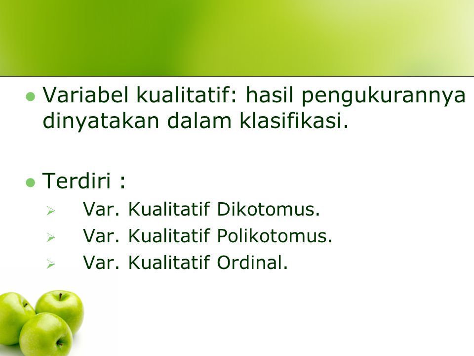 Variabel kualitatif: hasil pengukurannya dinyatakan dalam klasifikasi.