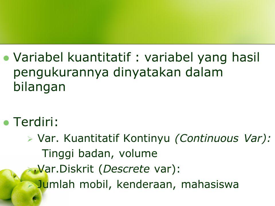 Variabel kuantitatif : variabel yang hasil pengukurannya dinyatakan dalam bilangan