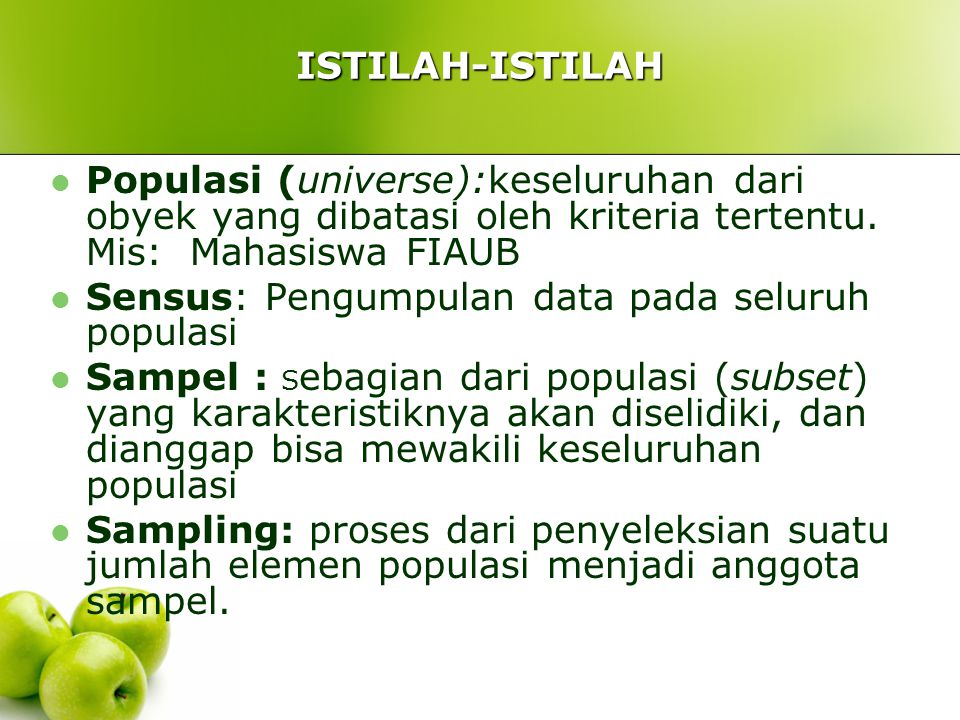 ISTILAH-ISTILAH Populasi (universe):keseluruhan dari obyek yang dibatasi oleh kriteria tertentu. Mis: Mahasiswa FIAUB.