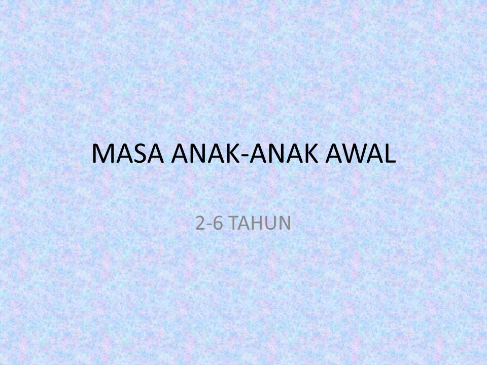 MASA ANAK-ANAK AWAL 2-6 TAHUN