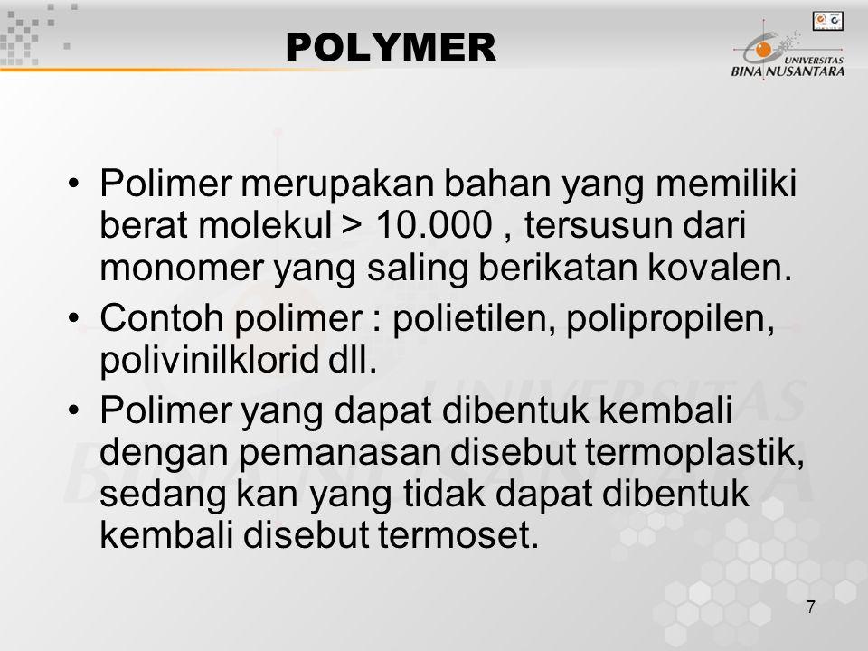 POLYMER Polimer merupakan bahan yang memiliki berat molekul > 10.000 , tersusun dari monomer yang saling berikatan kovalen.