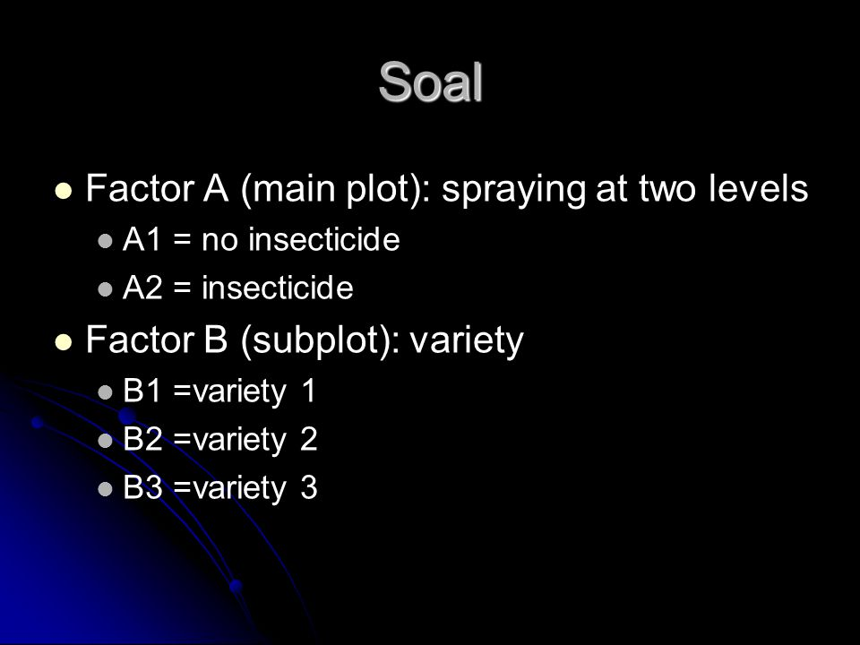 Soal Factor A (main plot): spraying at two levels