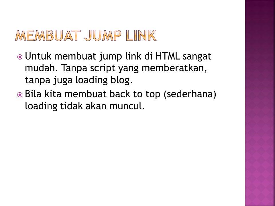 Membuat Jump Link Untuk membuat jump link di HTML sangat mudah. Tanpa script yang memberatkan, tanpa juga loading blog.