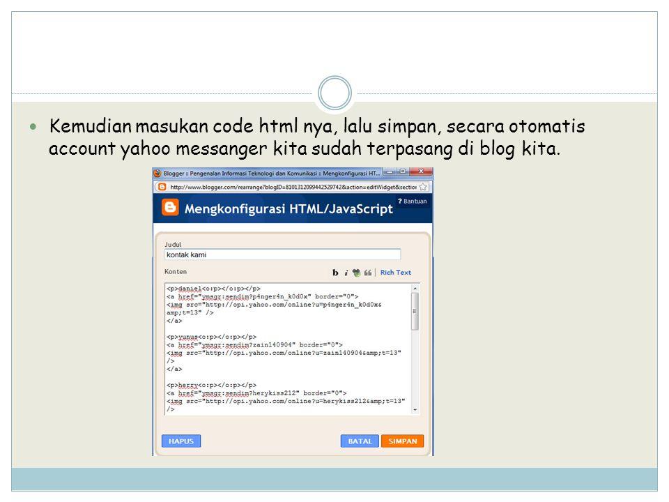 Kemudian masukan code html nya, lalu simpan, secara otomatis account yahoo messanger kita sudah terpasang di blog kita.