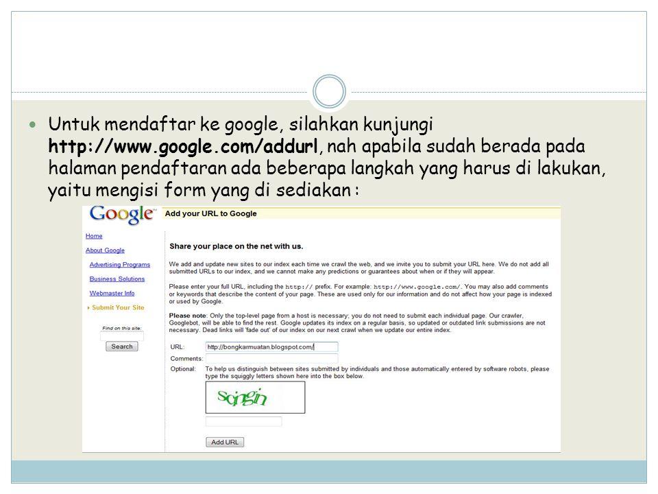 Untuk mendaftar ke google, silahkan kunjungi http://www. google