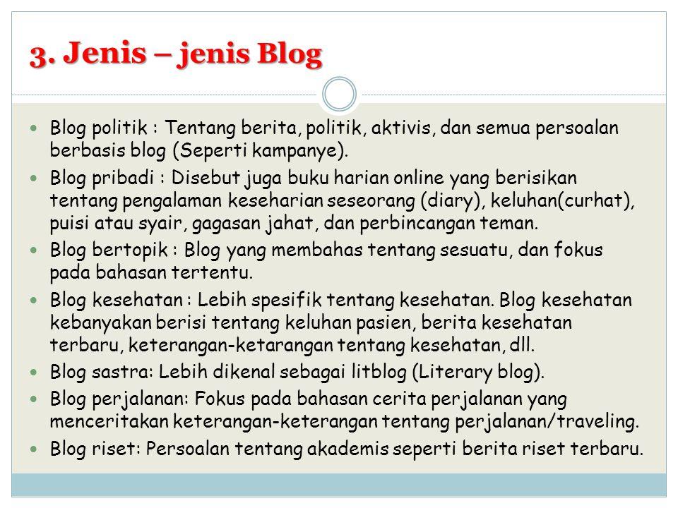 3. Jenis – jenis Blog Blog politik : Tentang berita, politik, aktivis, dan semua persoalan berbasis blog (Seperti kampanye).