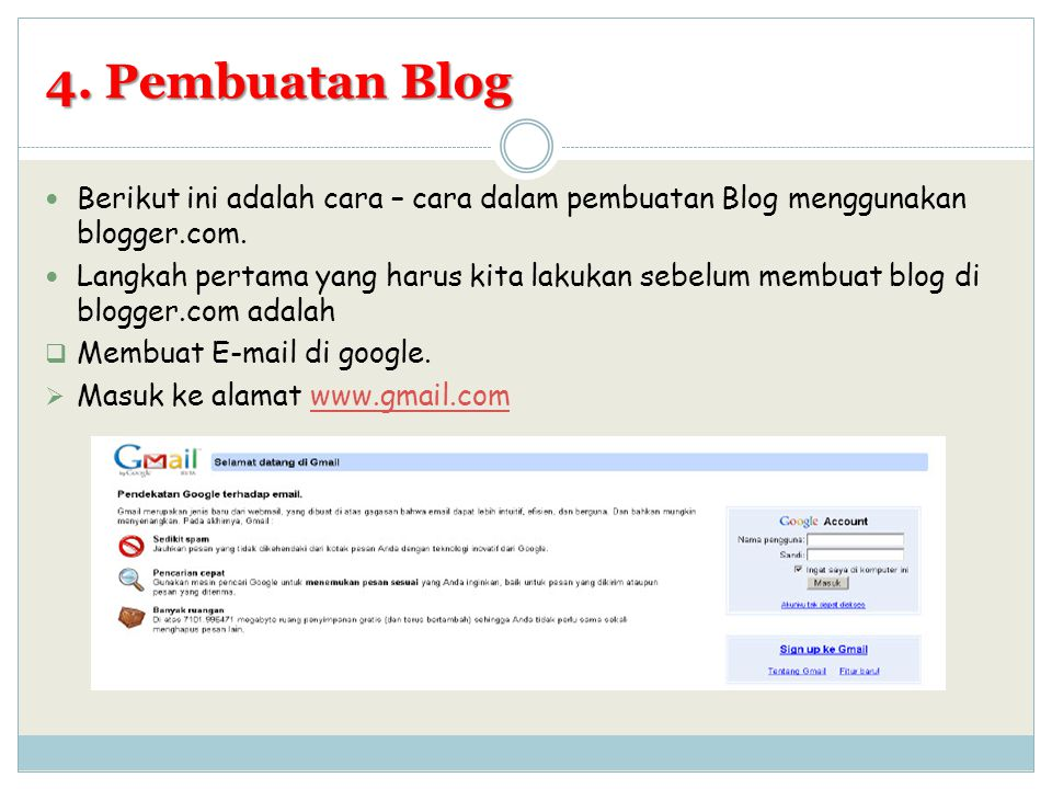 4. Pembuatan Blog Berikut ini adalah cara – cara dalam pembuatan Blog menggunakan blogger.com.
