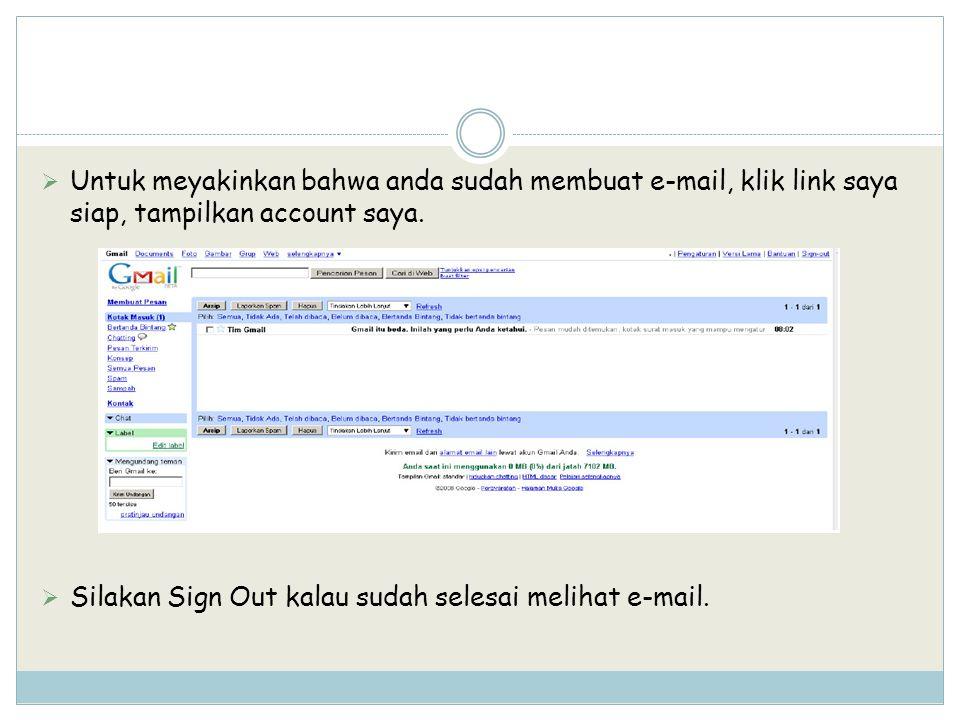 Untuk meyakinkan bahwa anda sudah membuat e-mail, klik link saya siap, tampilkan account saya.