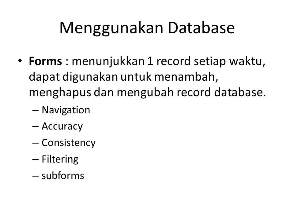 Menggunakan Database Forms : menunjukkan 1 record setiap waktu, dapat digunakan untuk menambah, menghapus dan mengubah record database.