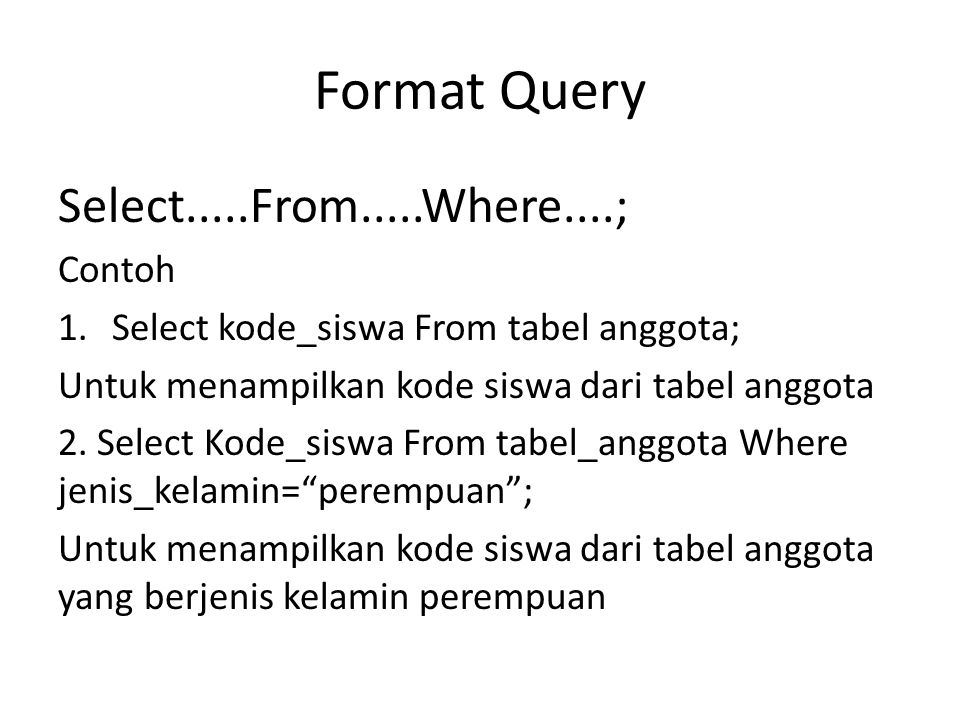 Format Query Select.....From.....Where....; Contoh