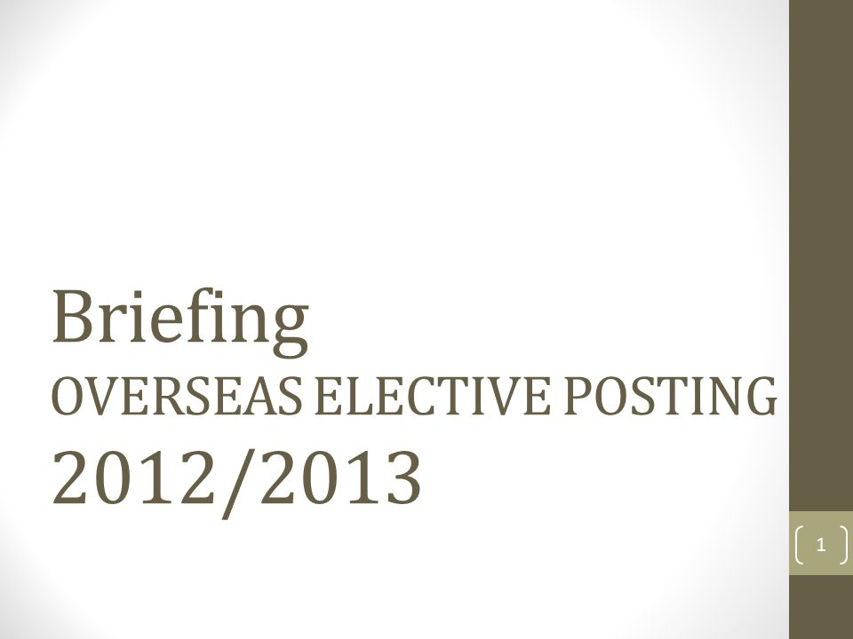 Briefing OVERSEAS ELECTIVE POSTING 2012/2013