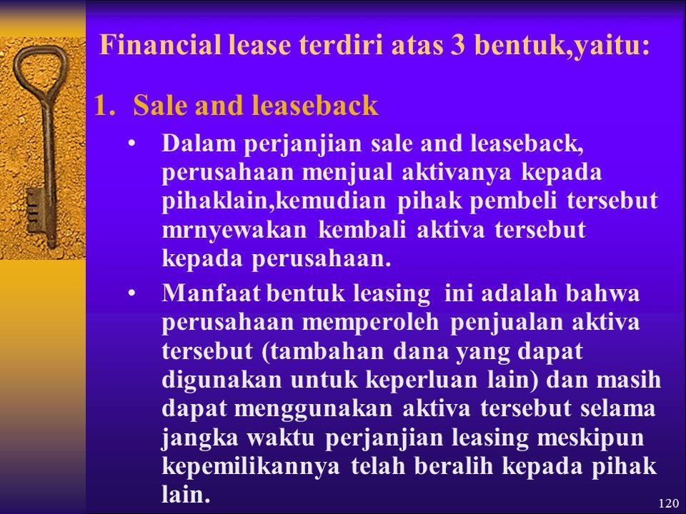 Financial lease terdiri atas 3 bentuk,yaitu: