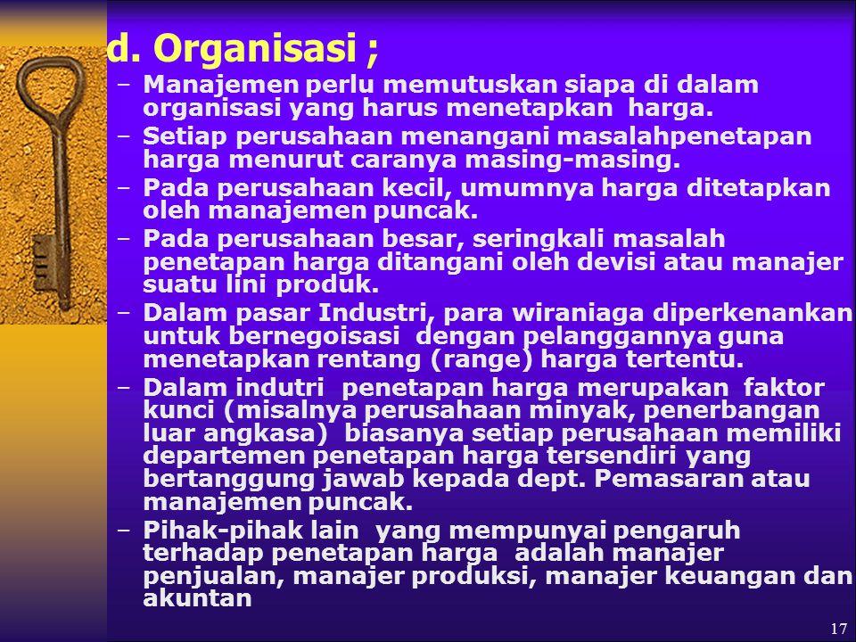 d. Organisasi ; Manajemen perlu memutuskan siapa di dalam organisasi yang harus menetapkan harga.