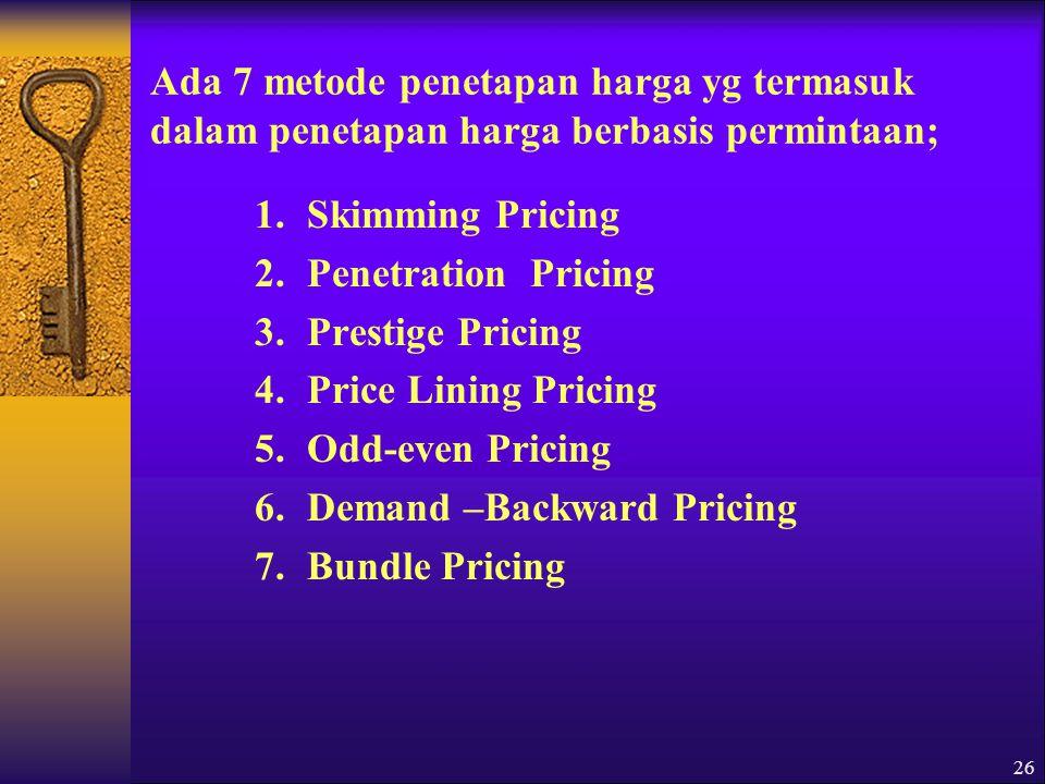 Ada 7 metode penetapan harga yg termasuk dalam penetapan harga berbasis permintaan;